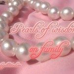 Pearls of Wisdom: on family
