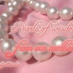 Pearls of Wisdom: from our mothers