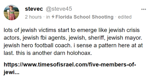 stevec @steve45 2 hours · in Florida School Shooting · edited lots of jewish victims start to emerge like jewish crisis actors, jewish fbi agents, jewish, sheriff, jewish mayor. jewish hero football coach. i sense a pattern here at at last. this is another darn holohoax.