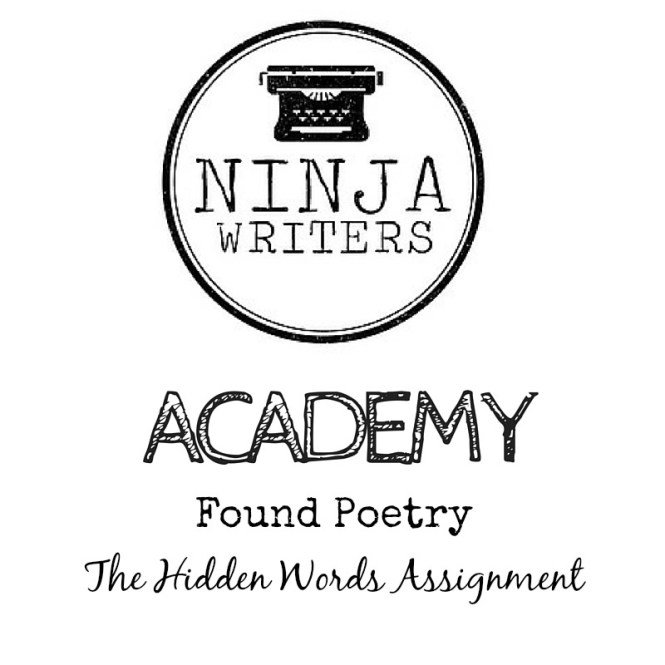 Ninja Writers Academy: Found Poetry. Come join us for The Hidden Words Assignment. Share your work on Facebook and come by Sunday for Office Hours!