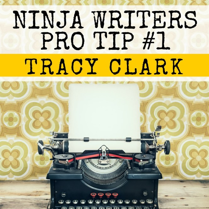 Ninja Writer Pro Tip #1: Be a warrior and don't lay your ink-sword down for anyone! -- Tracy Clark