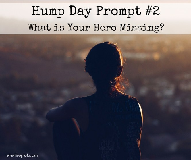 Hump Day Writing Prompt #2: What is your hero missing? Here's an exercise that will help you figure out the perfect flaw for your main character.