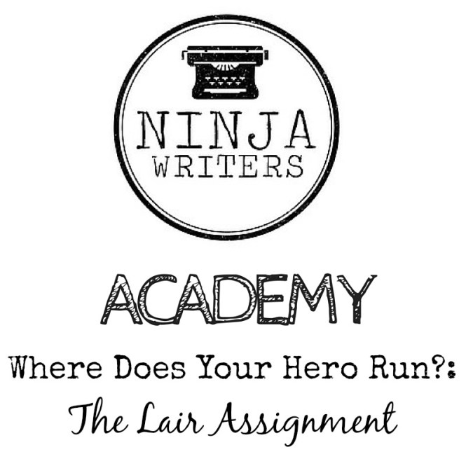 Ninja Writers Academy: Where does your hero run? This week we're talking about your hero's lair--their safe place.