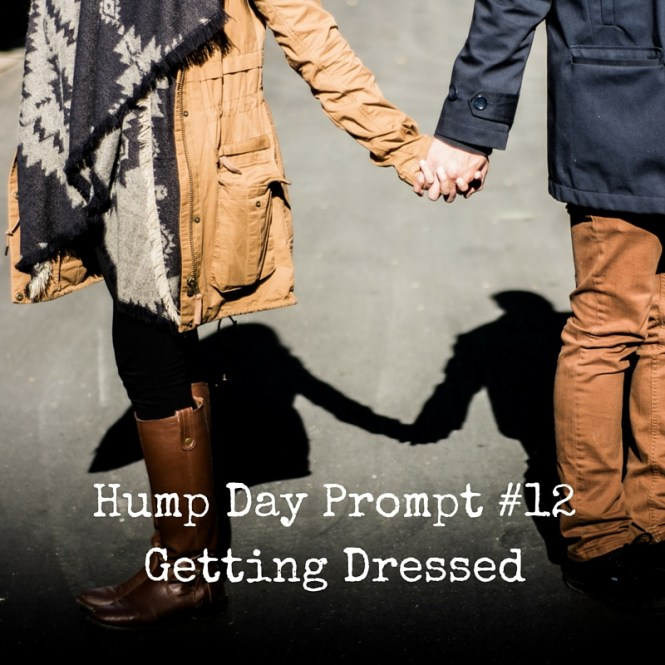 Hump Day Prompt #12Getting Dressed