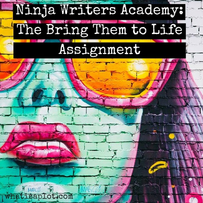 Ninja Writers Academy: The Bring Them to Life Assignment. This week's assignment is all about character development.