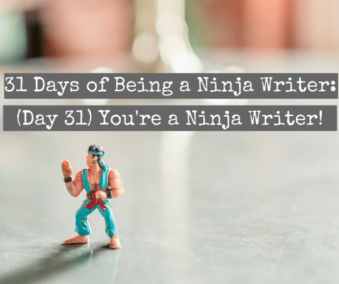 (Day 31) You're a Ninja Writer!
