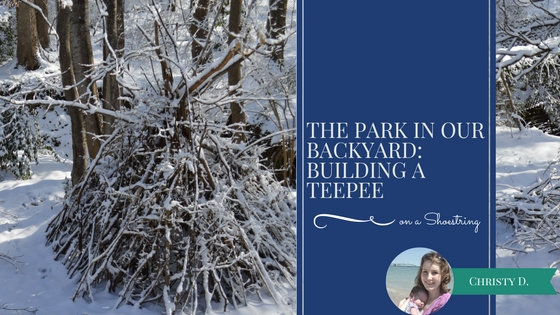 The Park in our Backyard: Building a Teepee