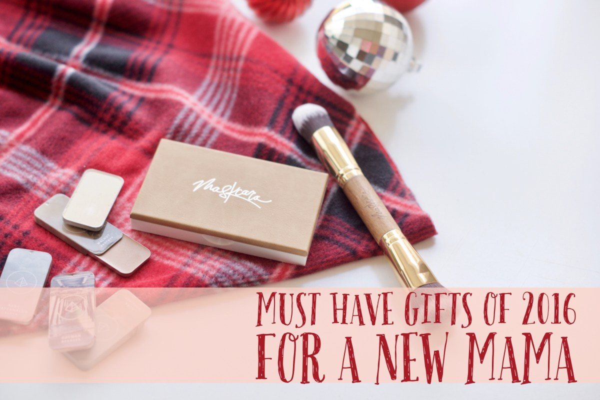 Must Have Gifts of 2016 For a New Mama
