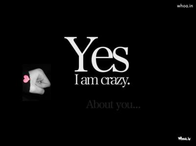 Yes I Am Crazy. About You With Dark Background HD Wallpaper