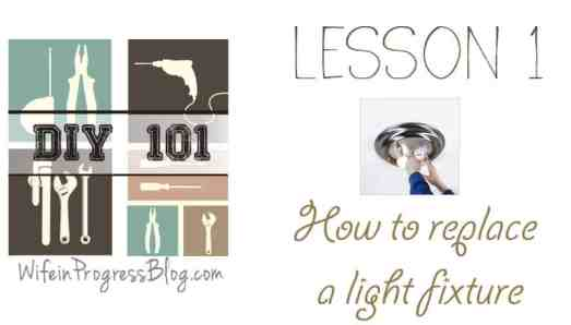 DIY 101: Replacing a Light Fixture