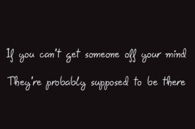 if you can't get someone off your mind they're probably supposed to be there - Collection Of ...