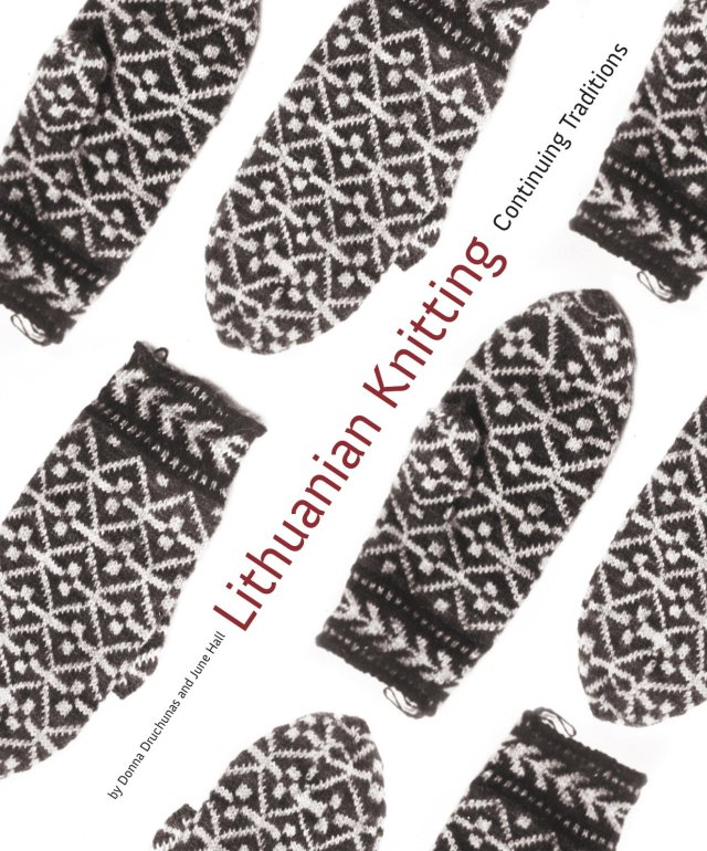Lithuanian Knitting: Continuing Traditions, by Donna Druchunas and June Hall, published October 2015