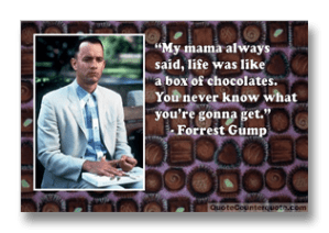 """Life is like a box of chocolates"""