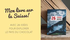 Tourisme suisse: mon livre 26 choses à voir absolument en Suisse