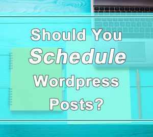 Should you schedule wordpress posts
