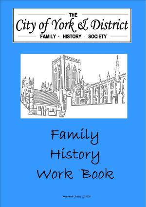 York Family History Society Family History Work Book