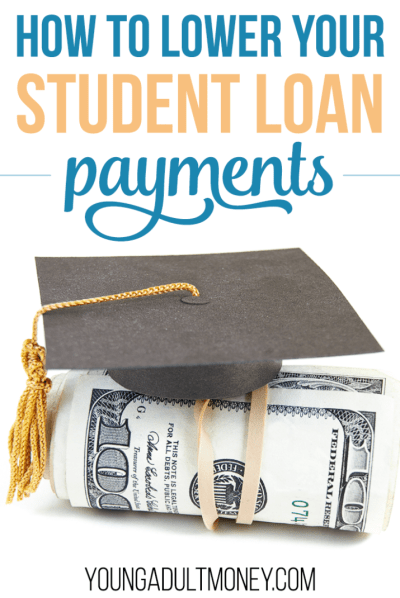 How to Lower Your Student Loan Payments | Young Adult Money