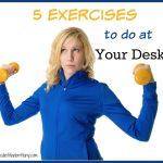 5 Exercises You Can Do at Your Desk