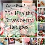 25+ Healthy Strawberry Recipes!