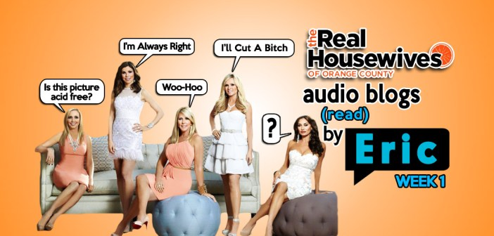 RHOC – Season 1 EP1 – Bravo Housewives Audio Blogs!