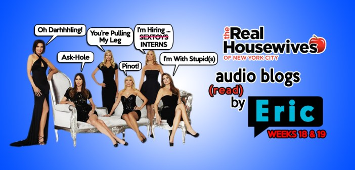RHONY – Season 6 EP18 & E19 – Bravo Housewives Audio Blogs!