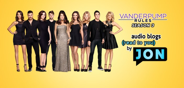 Vanderpump Rules Season 3: Bravo #PumpRules Audio Blogs Weeks 1 & 2!