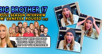 PT2 Vanessa Rousso Post Season #BB17 Interview!