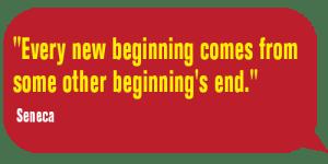 Every new beginning-Seneca