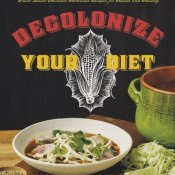 Decolonize Your Diet: Plant-Based Mexican-American Recipes for Health and Healing