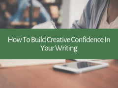 How To Build Creative Confidence In Your Writing