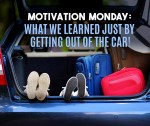 Motivation Monday: What We Learned Just By Getting Out of the Car