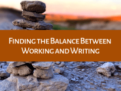 Finding the Balance Between Working and Writing