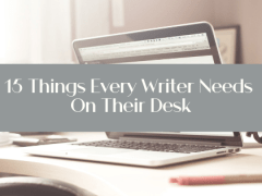 15 Things Every Writer Needs On Their Desk