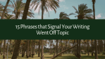 15 Phrases that Signal Your Writing Went Off Topic