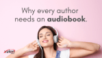 Why Every Author Needs An Audiobook