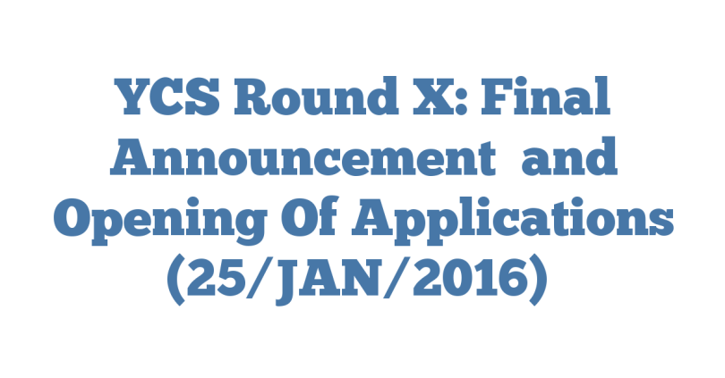 YCS Round X: Final Announcement  and Opening Of Applications (25/JAN/2016)