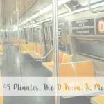 49 Minutes, The D Train, & Me