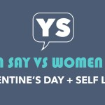 MenSay Vs WomenSay: Valentine's Day and Self-Love!