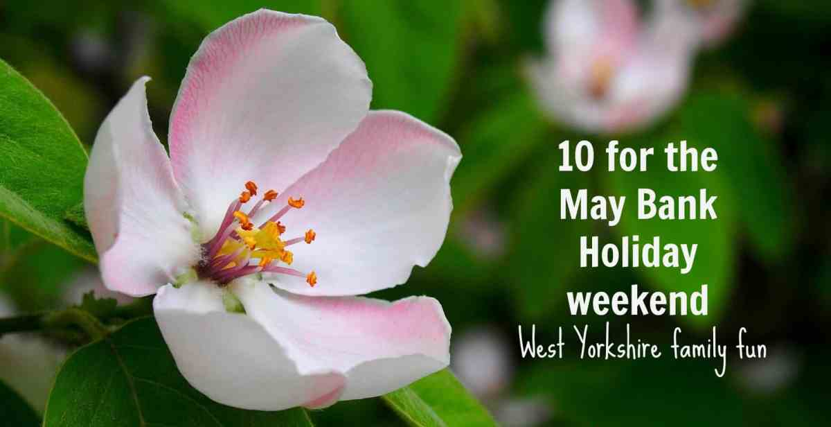 10 for the Bank Holiday Weekend - West Yorkshire family events May 28 - 30