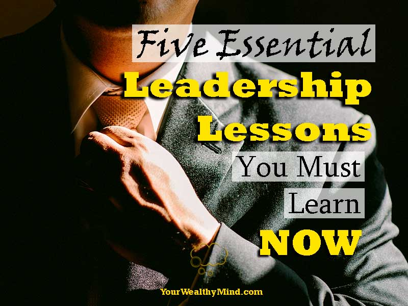 Five Essential Leadership Lessons You must Learn NOW