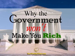 Why the Government won't make you Rich