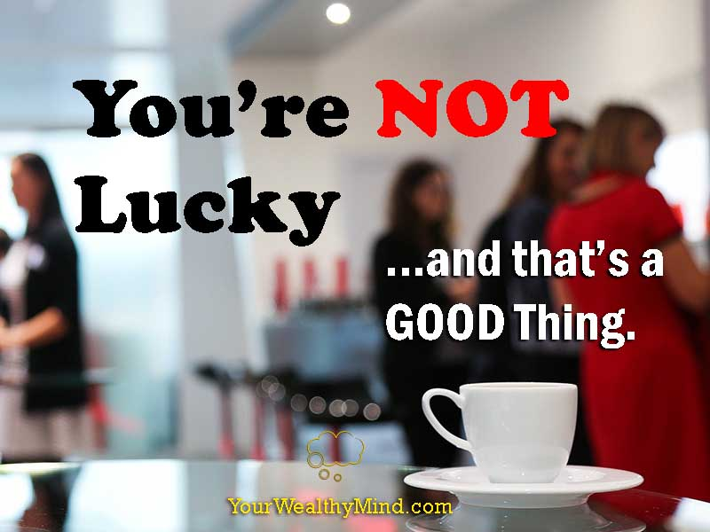 You're not Lucky… and that's a Good Thing