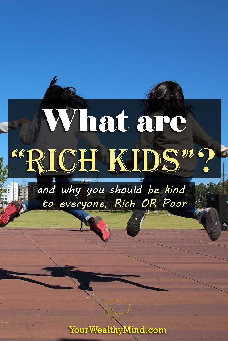 """What are """"Rich Kids""""? (and why you should be kind to everyone, Rich OR Poor) - Your Wealthy Mind"""