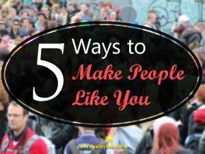 5 Ways to Make People Like You