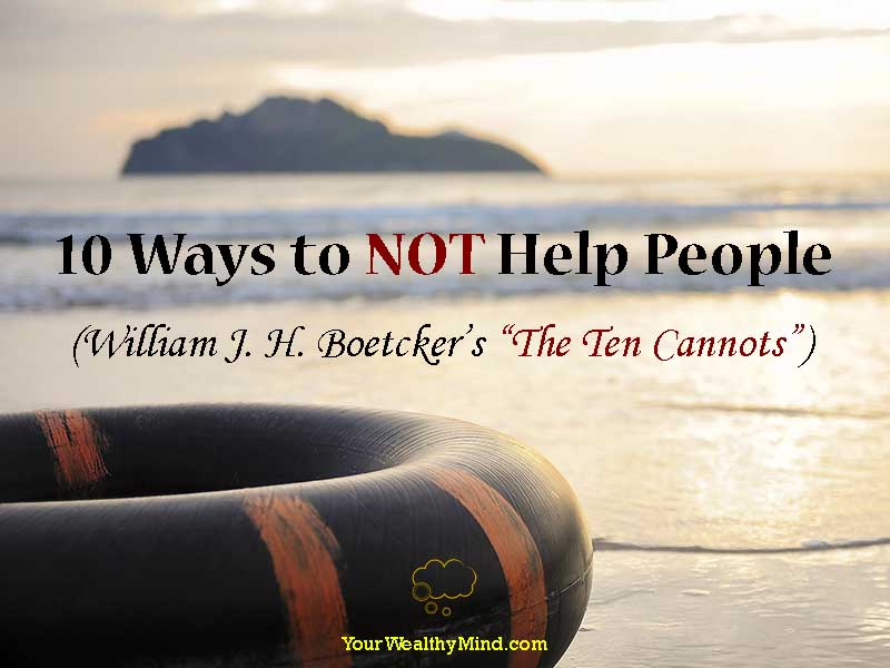 "10 Ways to NOT Help People (William J. H. Boetcker's ""The Ten Cannots"")"