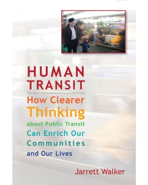 Cover of Human Transit: How Clearer Thinking about Public Transit Can Enrich Our Communities and Our Lives