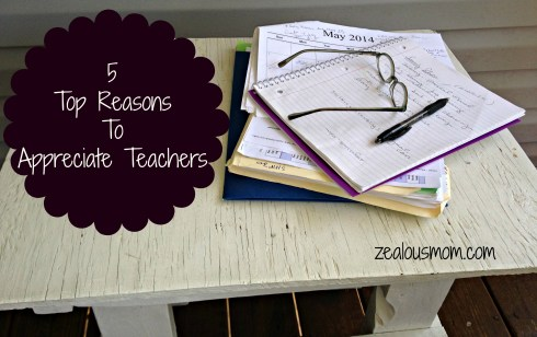 5 Top Reasons to Appreciate Teachers @zealousmom.com #teacherappreciationweek