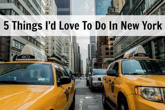 5 Things I'd Love To Do In New York