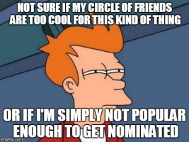 after not receiving a single nomination for the ice bucket challenge it made me wonder