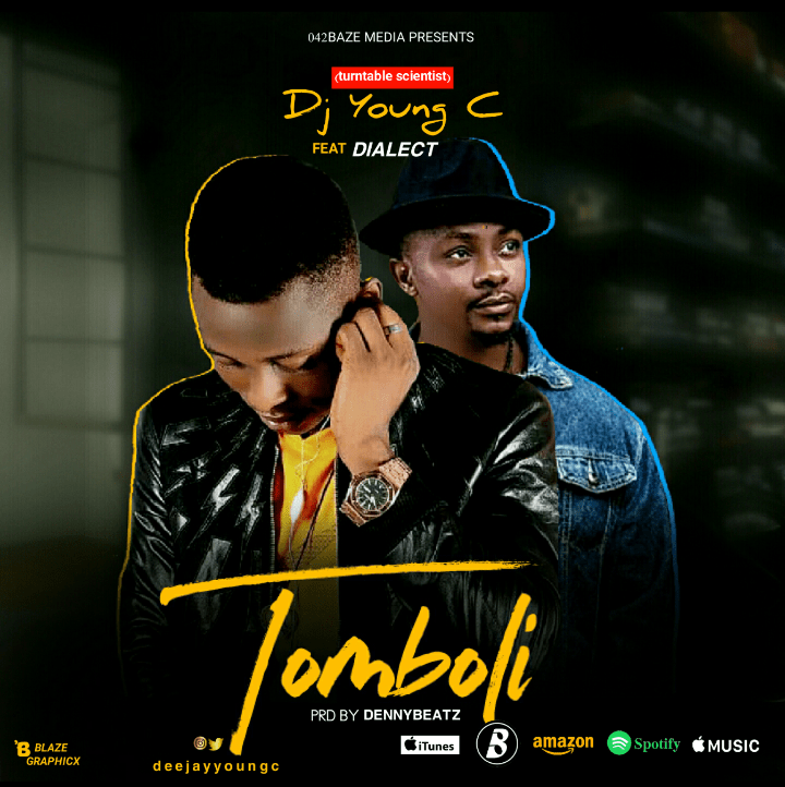 DJ Young C Ft. Dialect – Tomboli (Prod. by Dennybeatz)